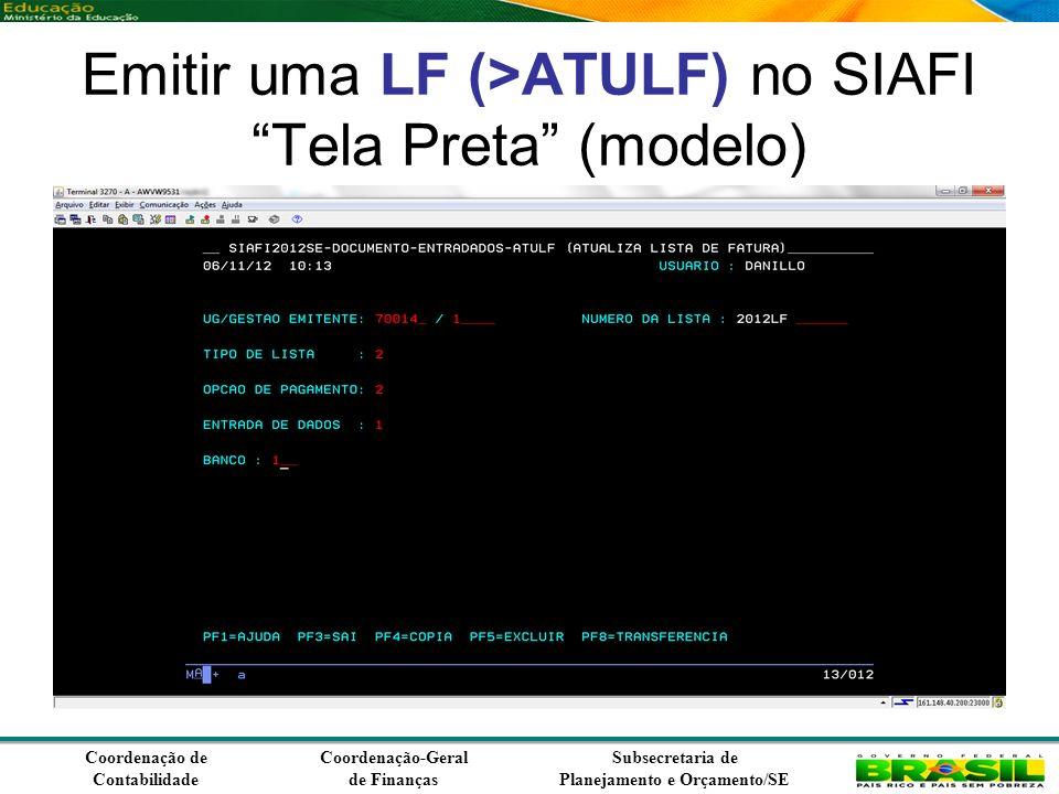 Coordenação de Contabilidade Coordenação-Geral de Finanças Subsecretaria de Planejamento e Orçamento/SE Emitir uma LF (>ATULF) no SIAFI Tela Preta (modelo)
