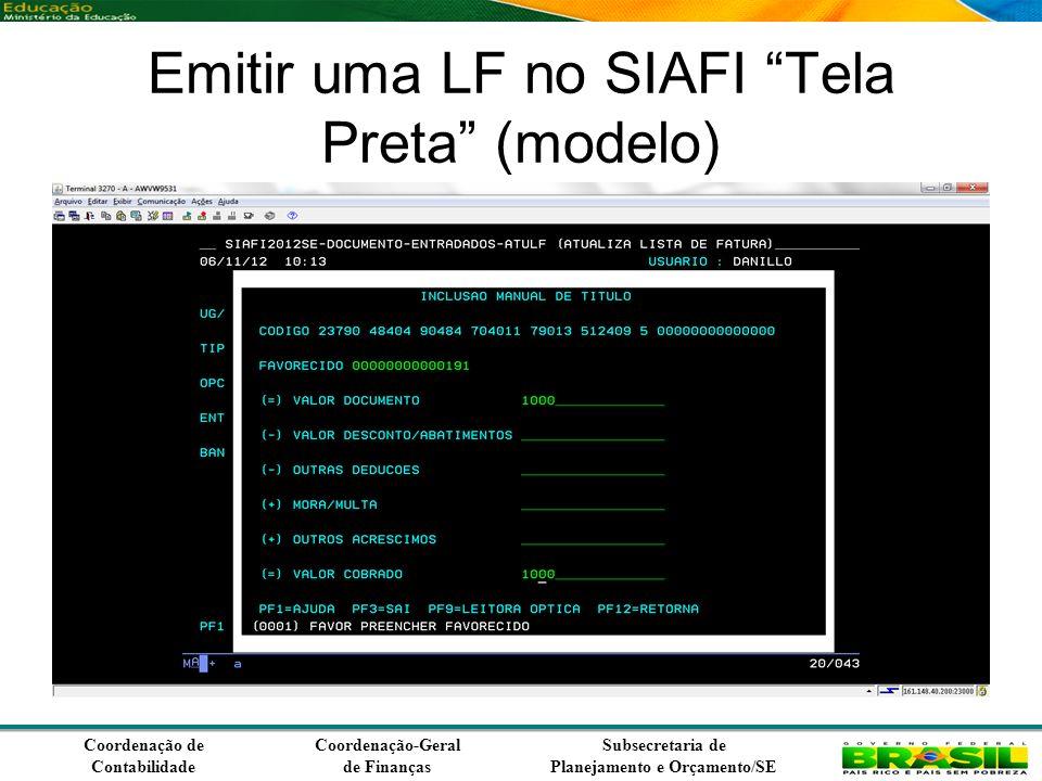 Coordenação de Contabilidade Coordenação-Geral de Finanças Subsecretaria de Planejamento e Orçamento/SE Emitir uma LF no SIAFI Tela Preta (modelo)