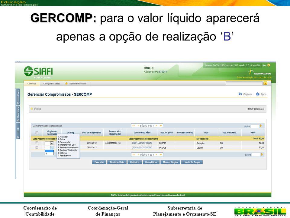 Coordenação de Contabilidade Coordenação-Geral de Finanças Subsecretaria de Planejamento e Orçamento/SE GERCOMP: GERCOMP: para o valor líquido aparecerá apenas a opção de realização B