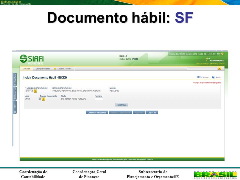 Coordenação de Contabilidade Coordenação-Geral de Finanças Subsecretaria de Planejamento e Orçamento/SE Documento hábil: SF
