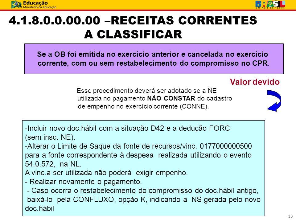 4.1.8.0.0.00.00 –RECEITAS CORRENTES A CLASSIFICAR Se a OB foi emitida no exercício anterior e cancelada no exercício corrente, com ou sem restabelecim
