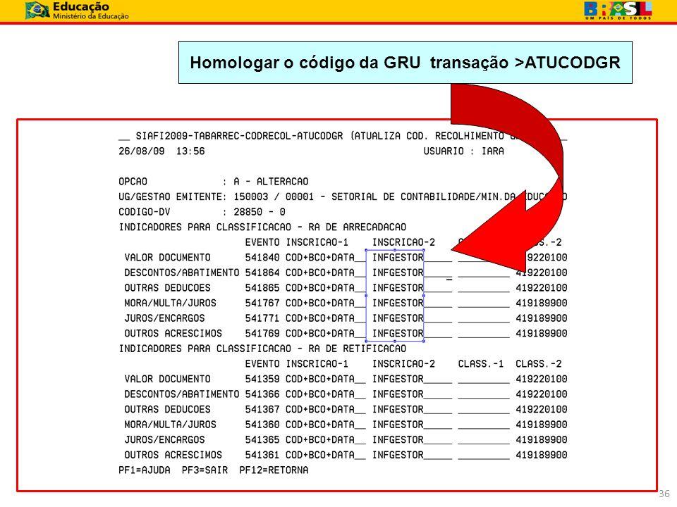 Homologar o código da GRU transação >ATUCODGR 36