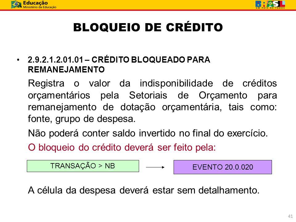 BLOQUEIO DE CRÉDITO 2.9.2.1.2.01.01 – CRÉDITO BLOQUEADO PARA REMANEJAMENTO Registra o valor da indisponibilidade de créditos orçamentários pela Setori