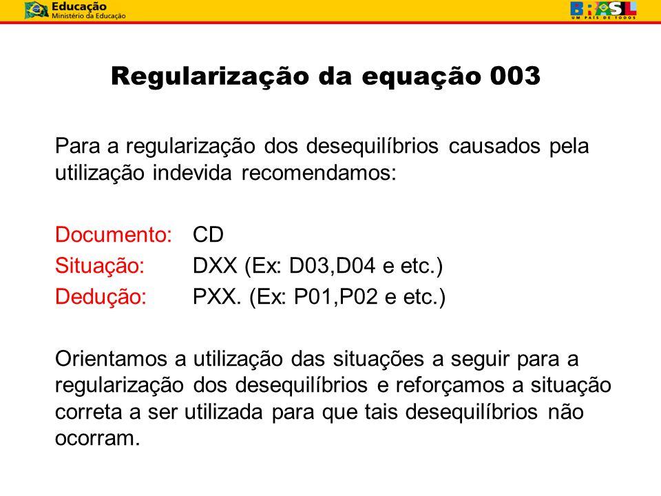 Regularização da equação 003 Para a regularização dos desequilíbrios causados pela utilização indevida recomendamos: Documento: CD Situação: DXX (Ex: