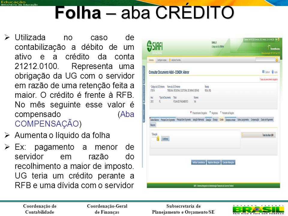 Coordenação de Contabilidade Coordenação-Geral de Finanças Subsecretaria de Planejamento e Orçamento/SE Folha – aba CRÉDITO Utilizada no caso de contabilização a débito de um ativo e a crédito da conta 21212.0100.