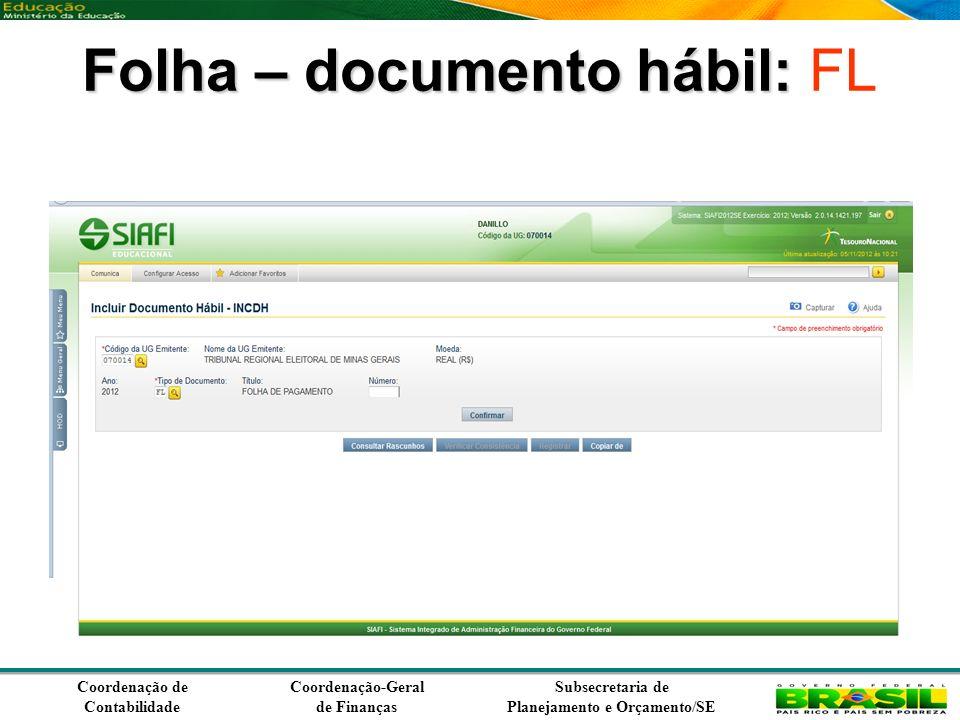 Coordenação de Contabilidade Coordenação-Geral de Finanças Subsecretaria de Planejamento e Orçamento/SE Folha – documento hábil: Folha – documento hábil: FL