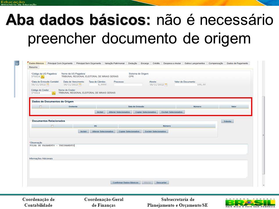 Coordenação de Contabilidade Coordenação-Geral de Finanças Subsecretaria de Planejamento e Orçamento/SE Aba dados básicos: Aba dados básicos: não é necessário preencher documento de origem