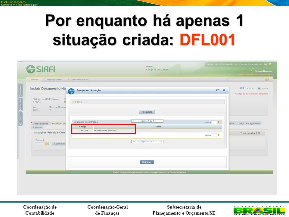 Coordenação de Contabilidade Coordenação-Geral de Finanças Subsecretaria de Planejamento e Orçamento/SE Por enquanto há apenas 1 situação criada: DFL001