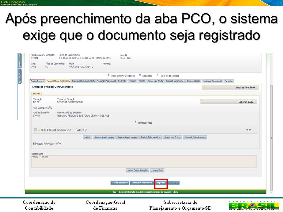 Coordenação de Contabilidade Coordenação-Geral de Finanças Subsecretaria de Planejamento e Orçamento/SE Após preenchimento da aba PCO, o sistema exige que o documento seja registrado