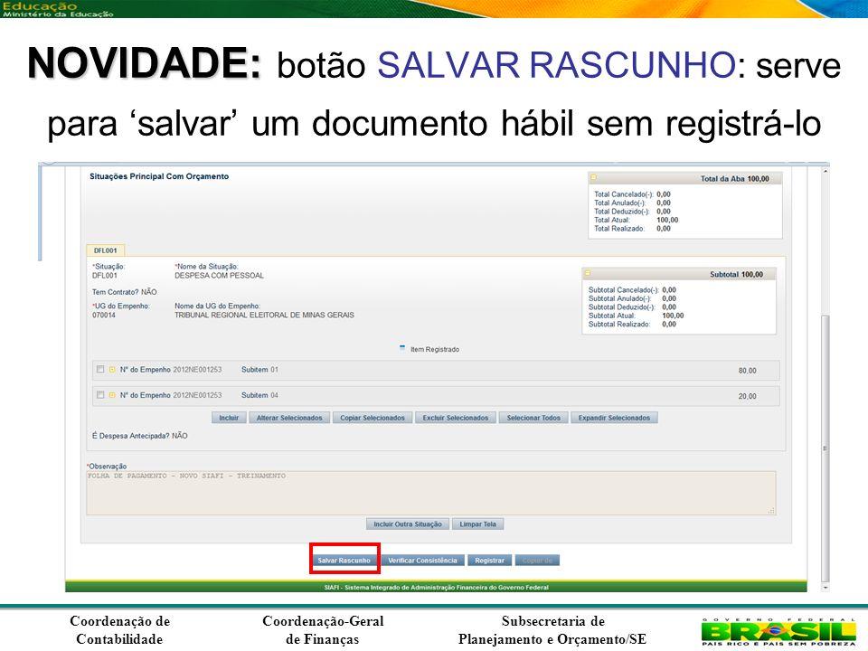 Coordenação de Contabilidade Coordenação-Geral de Finanças Subsecretaria de Planejamento e Orçamento/SE NOVIDADE: NOVIDADE: botão SALVAR RASCUNHO: serve para salvar um documento hábil sem registrá-lo