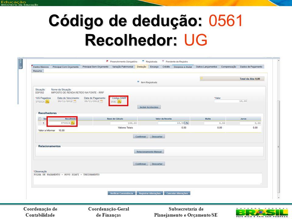Coordenação de Contabilidade Coordenação-Geral de Finanças Subsecretaria de Planejamento e Orçamento/SE Código de dedução: Recolhedor: Código de dedução: 0561 Recolhedor: UG