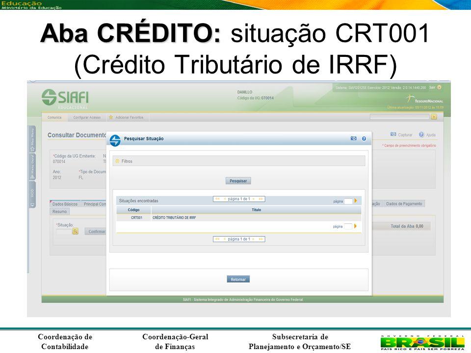 Coordenação de Contabilidade Coordenação-Geral de Finanças Subsecretaria de Planejamento e Orçamento/SE Aba CRÉDITO: Aba CRÉDITO: situação CRT001 (Crédito Tributário de IRRF)