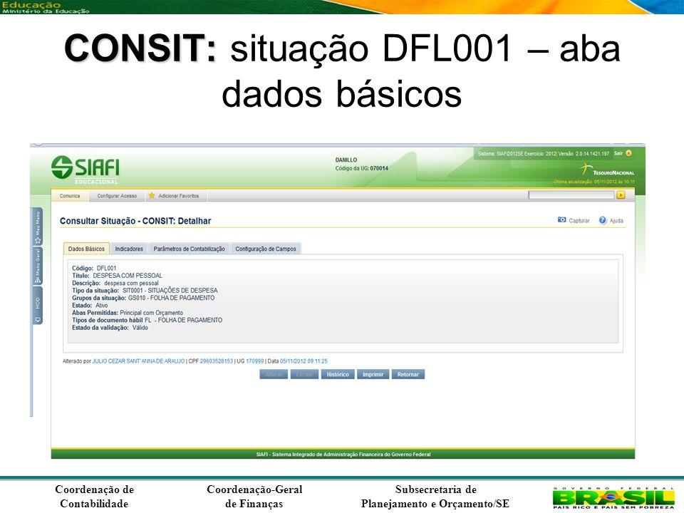 Coordenação de Contabilidade Coordenação-Geral de Finanças Subsecretaria de Planejamento e Orçamento/SE CONSIT: CONSIT: situação DFL001 – aba indicadores