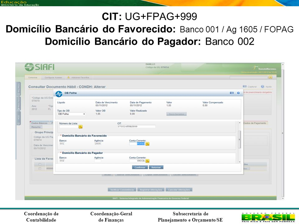 Coordenação de Contabilidade Coordenação-Geral de Finanças Subsecretaria de Planejamento e Orçamento/SE CIT: UG+FPAG+999 Domicílio Bancário do Favorecido: Banco 001 / Ag 1605 / FOPAG Domicílio Bancário do Pagador: Banco 002