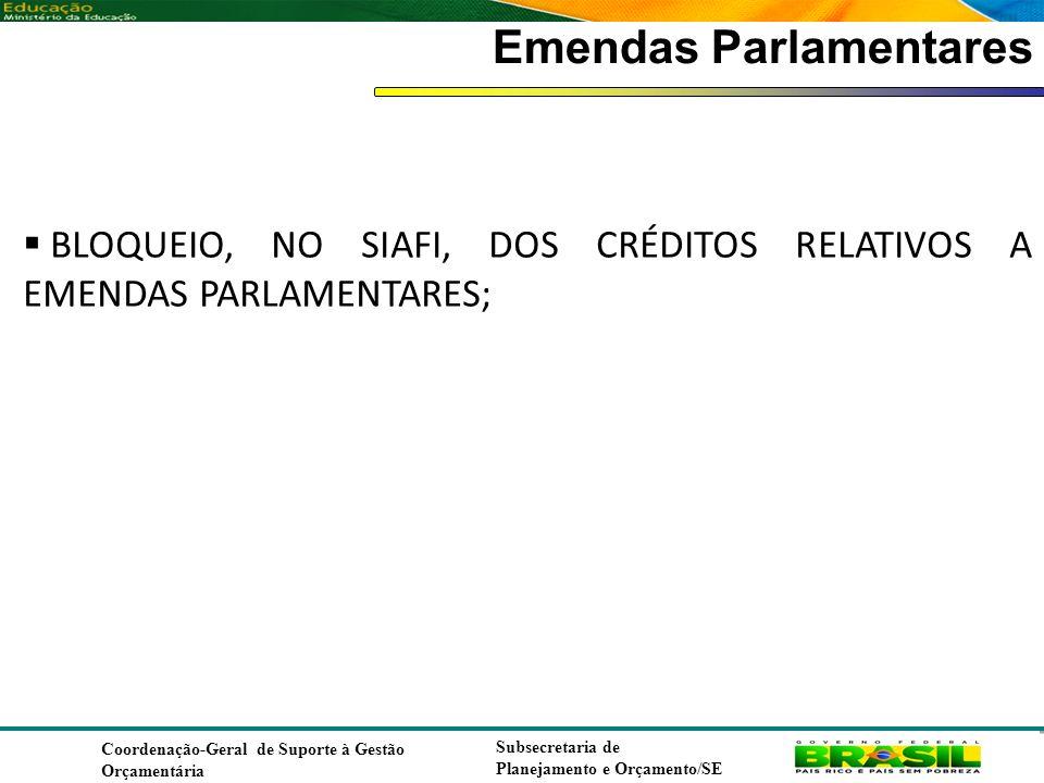Coordenação de Contabilidade Coordenação-Geral de Finanças Subsecretaria de Planejamento e Orçamento/SE Emendas Parlamentares BLOQUEIO, NO SIAFI, DOS CRÉDITOS RELATIVOS A EMENDAS PARLAMENTARES; Coordenação-Geral de Suporte à Gestão Orçamentária Subsecretaria de Planejamento e Orçamento/SE