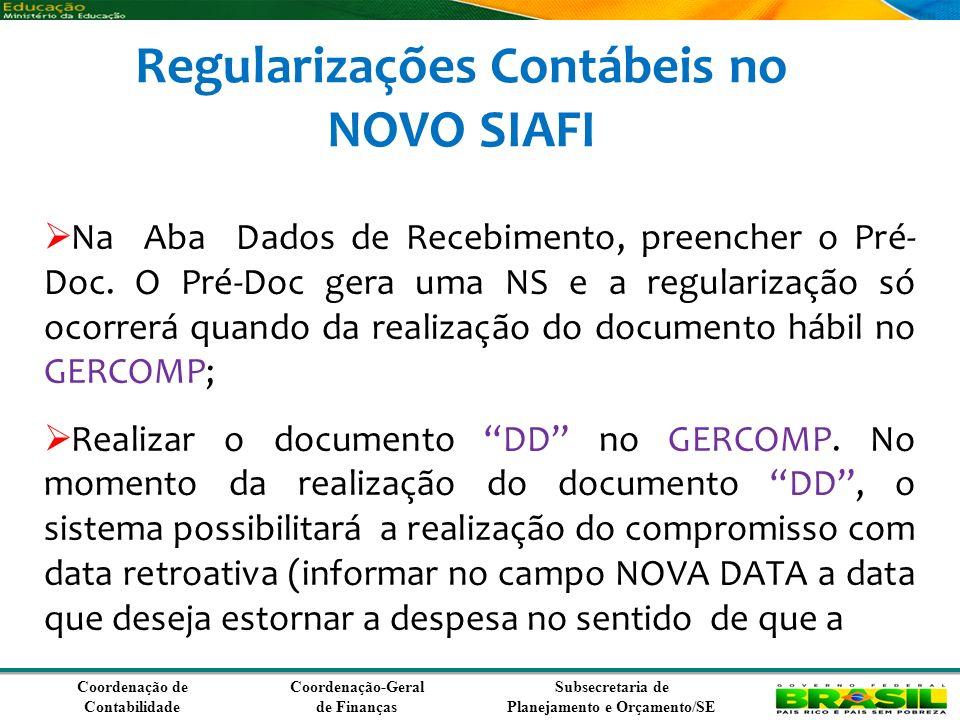 Coordenação de Contabilidade Coordenação-Geral de Finanças Subsecretaria de Planejamento e Orçamento/SE Regularizações Contábeis no NOVO SIAFI Na Aba Dados de Recebimento, preencher o Pré- Doc.