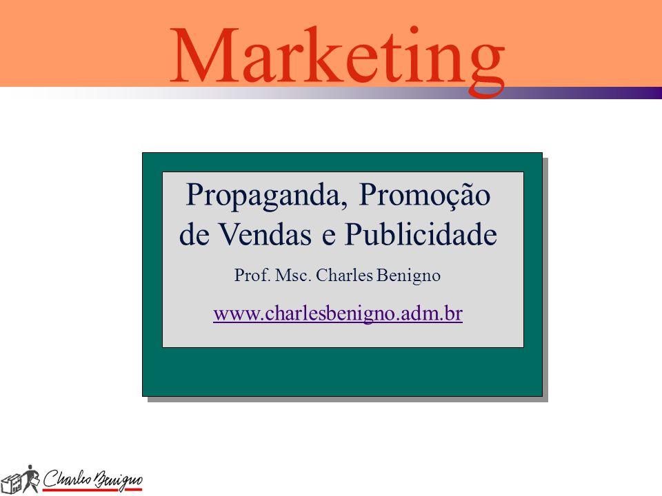 Propaganda, Promoção de Vendas e Publicidade Prof. Msc. Charles Benigno www.charlesbenigno.adm.br Marketing