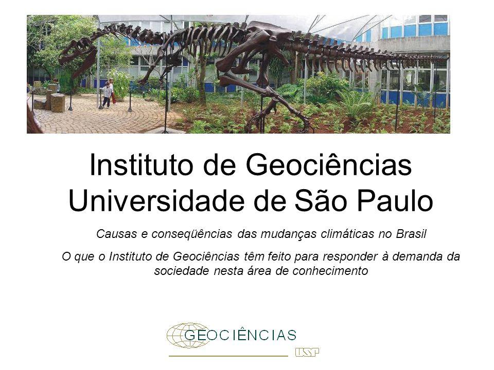 Instituto de Geociências Universidade de São Paulo Causas e conseqüências das mudanças climáticas no Brasil O que o Instituto de Geociências têm feito para responder à demanda da sociedade nesta área de conhecimento