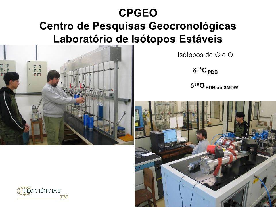 CPGEO Centro de Pesquisas Geocronológicas Laboratório de Isótopos Estáveis C PDB C PDB Isótopos de C e O O PDB ou SMOW O PDB ou SMOW