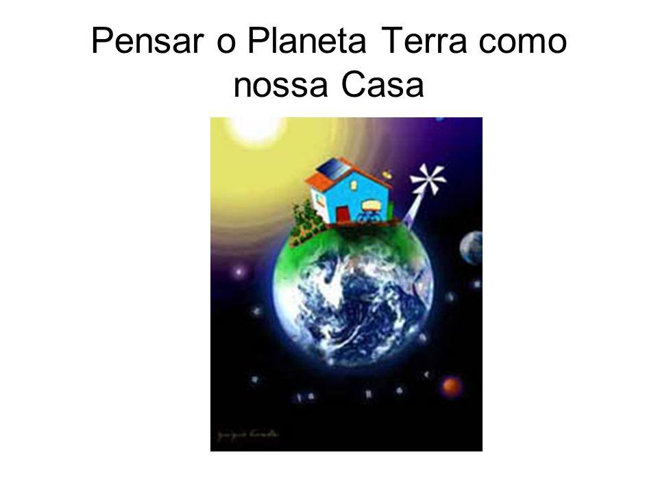 Pensar o Planeta Terra como nossa Casa