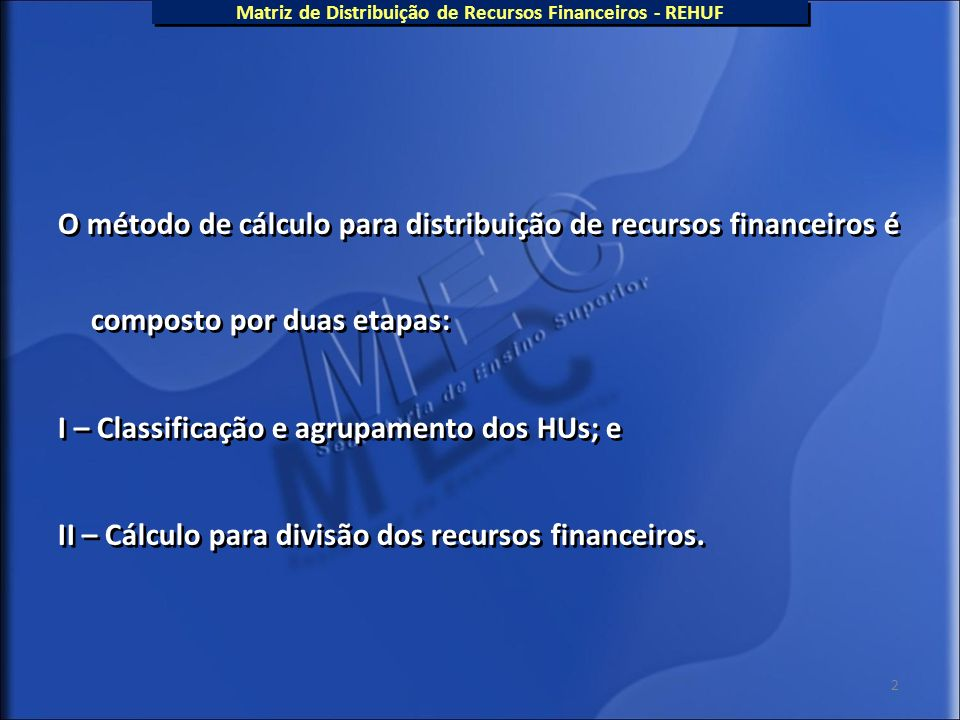 2 Matriz de Distribuição de Recursos Financeiros - REHUF O método de cálculo para distribuição de recursos financeiros é composto por duas etapas: I –