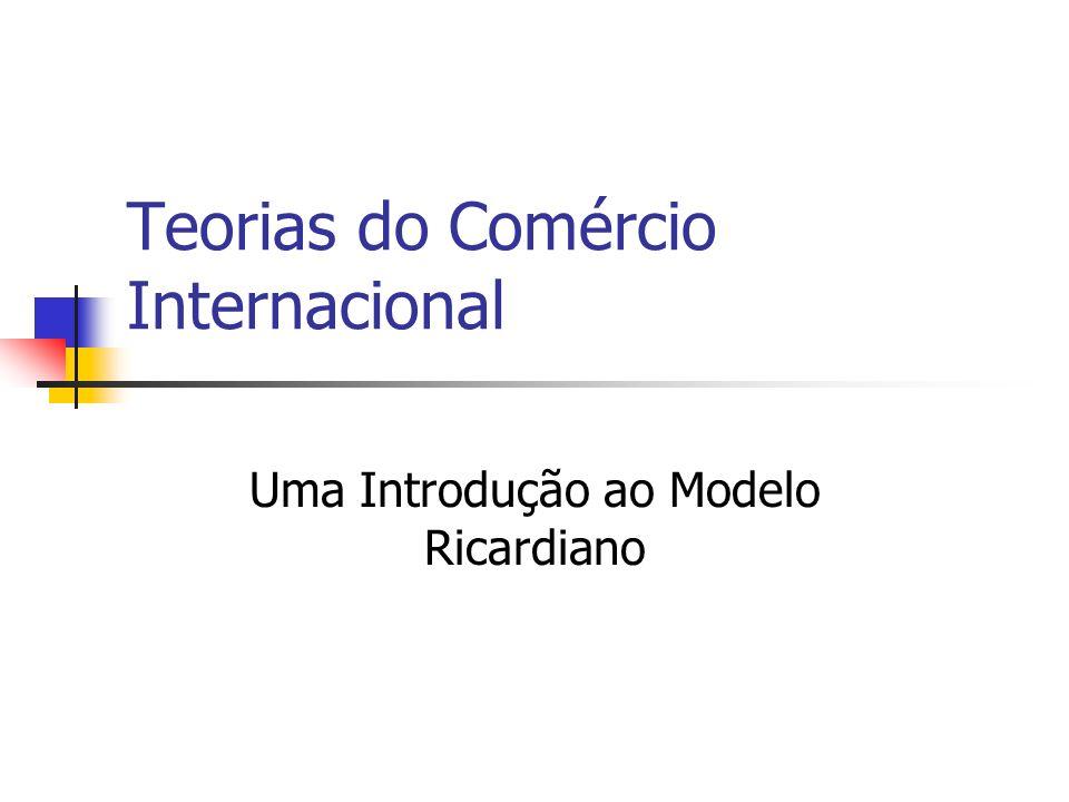 Teorias do Comércio Internacional Uma Introdução ao Modelo Ricardiano
