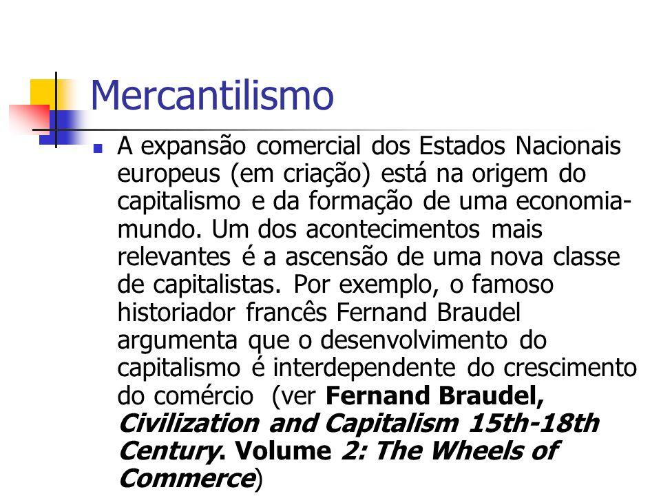 Mercantilismo A expansão comercial dos Estados Nacionais europeus (em criação) está na origem do capitalismo e da formação de uma economia- mundo. Um