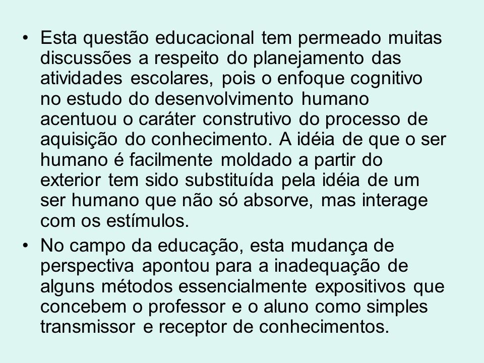 Esta questão educacional tem permeado muitas discussões a respeito do planejamento das atividades escolares, pois o enfoque cognitivo no estudo do des