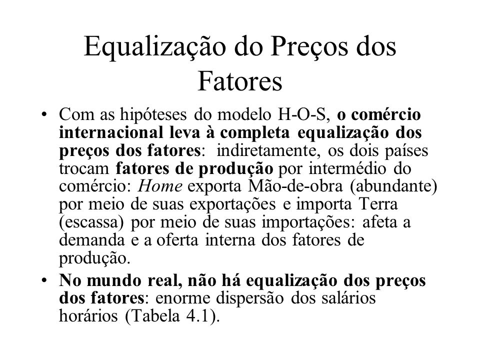 Equalização do Preços dos Fatores Com as hipóteses do modelo H-O-S, o comércio internacional leva à completa equalização dos preços dos fatores: indir