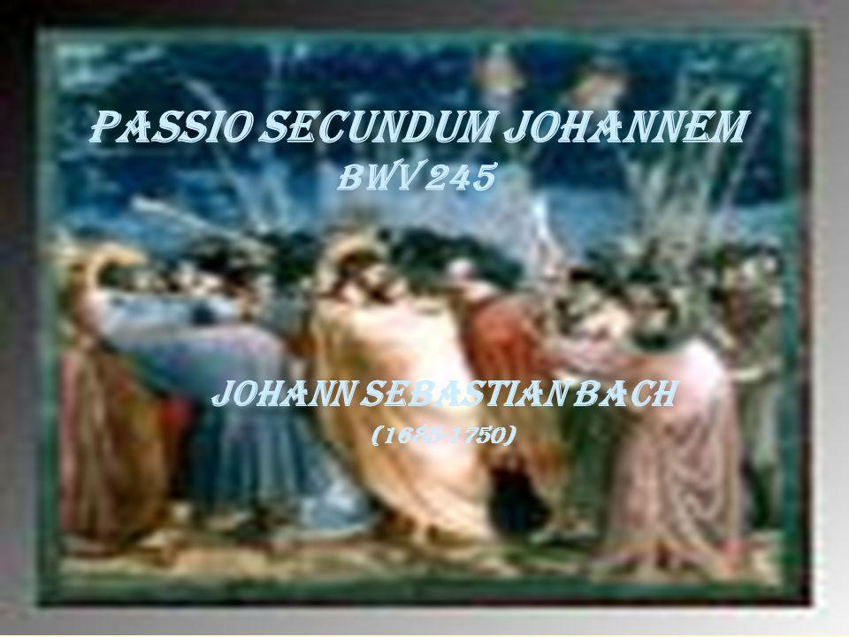 PASSIO SECUNDUM JOHANNEM BWV 245 Johann Sebastian Bach (1685-1750)