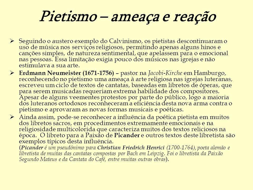 Pietismo – ameaça e reação Seguindo o austero exemplo do Calvinismo, os pietistas descontinuaram o uso de música nos serviços religiosos, permitindo a