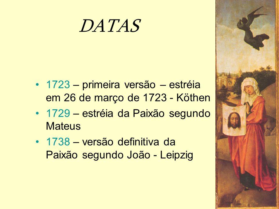 DATAS 1723 – primeira versão – estréia em 26 de março de 1723 - Köthen 1729 – estréia da Paixão segundo Mateus 1738 – versão definitiva da Paixão segu