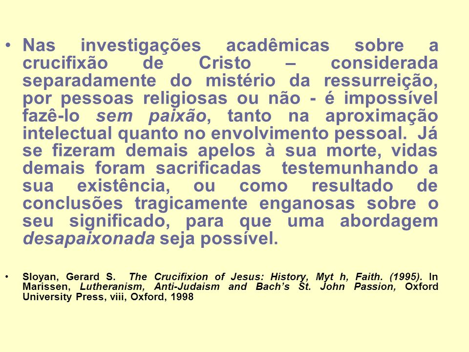 Nas investigações acadêmicas sobre a crucifixão de Cristo – considerada separadamente do mistério da ressurreição, por pessoas religiosas ou não - é i