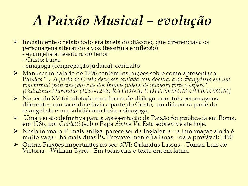 A Paixão Musical – evolução Inicialmente o relato todo era tarefa do diácono, que diferenciava os personagens alterando a voz (tessitura e inflexão) -