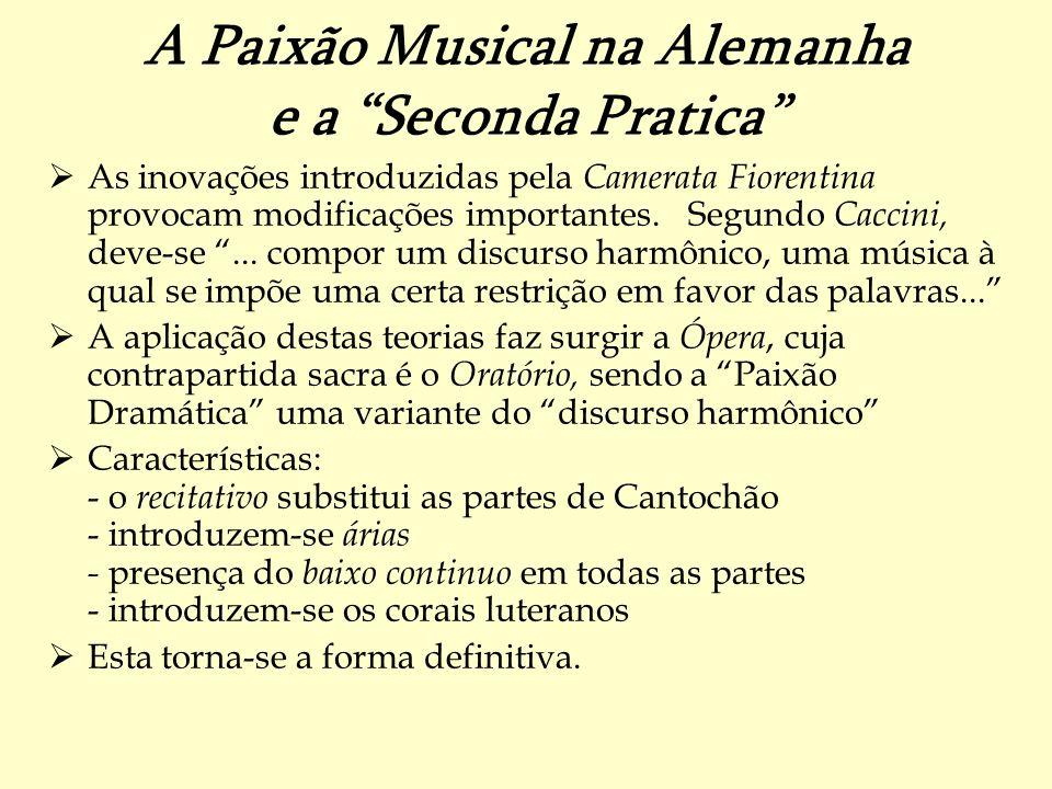 A Paixão Musical na Alemanha e a Seconda Pratica As inovações introduzidas pela Camerata Fiorentina provocam modificações importantes. Segundo Caccini