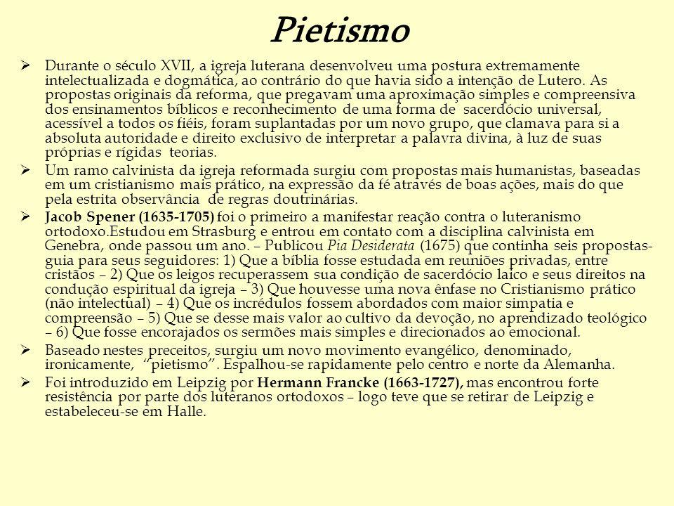 Pietismo Durante o século XVII, a igreja luterana desenvolveu uma postura extremamente intelectualizada e dogmática, ao contrário do que havia sido a