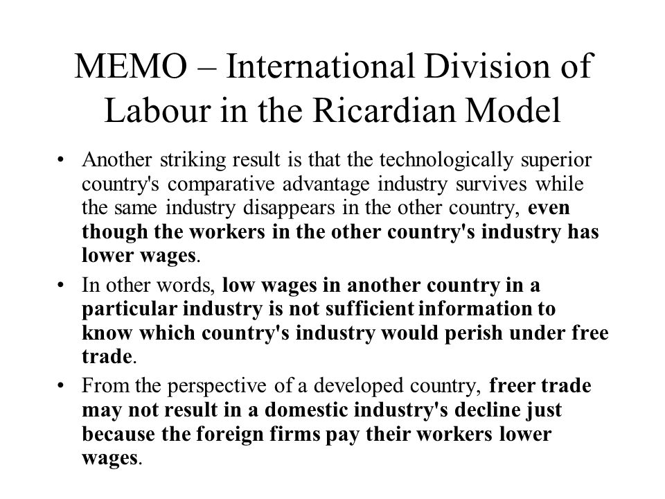 MEMO – International Division of Labour in the Ricardian Model Another striking result is that the technologically superior country's comparative adva