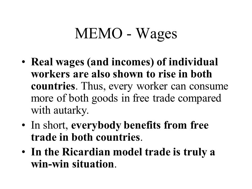 MEMO - Wages Real wages (and incomes) of individual workers are also shown to rise in both countries. Thus, every worker can consume more of both good