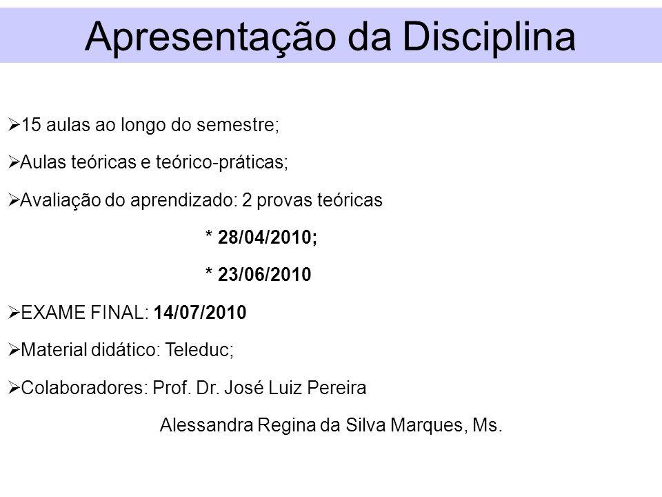 15 aulas ao longo do semestre; Aulas teóricas e teórico-práticas; Avaliação do aprendizado: 2 provas teóricas * 28/04/2010; * 23/06/2010 EXAME FINAL: