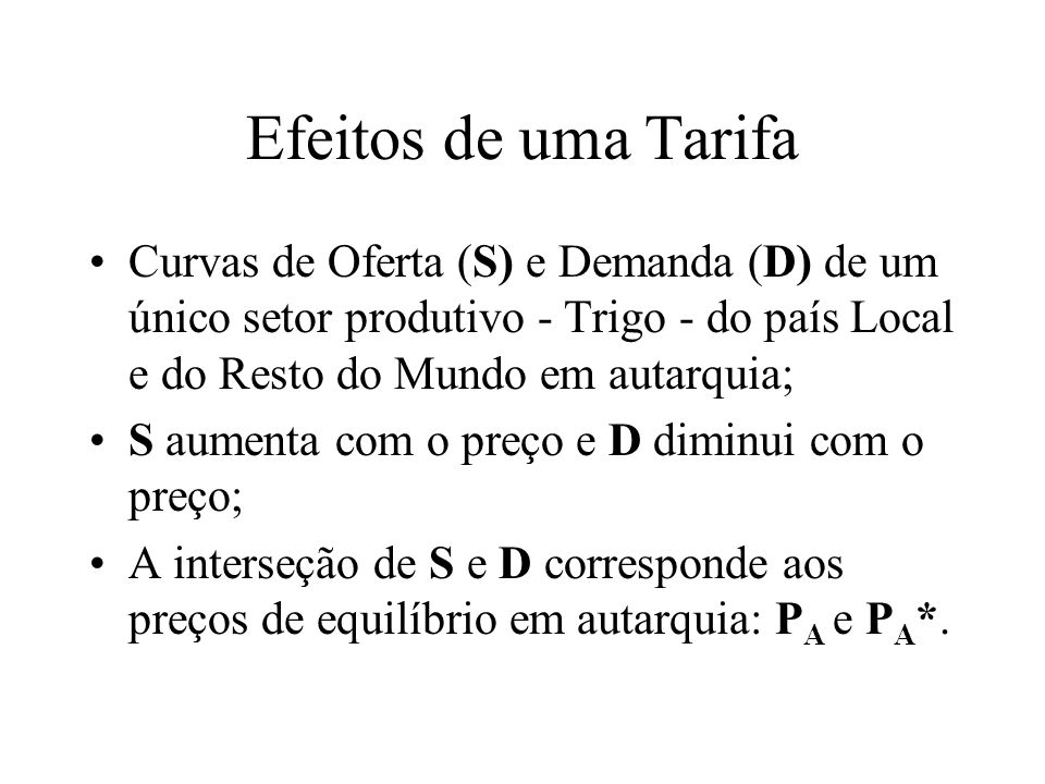Efeitos de uma Tarifa Curvas de Oferta (S) e Demanda (D) de um único setor produtivo - Trigo - do país Local e do Resto do Mundo em autarquia; S aumen