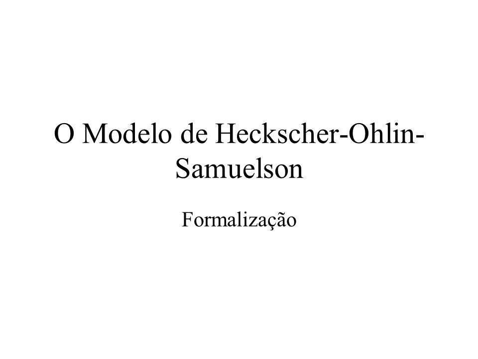 O Modelo de Heckscher-Ohlin- Samuelson Formalização