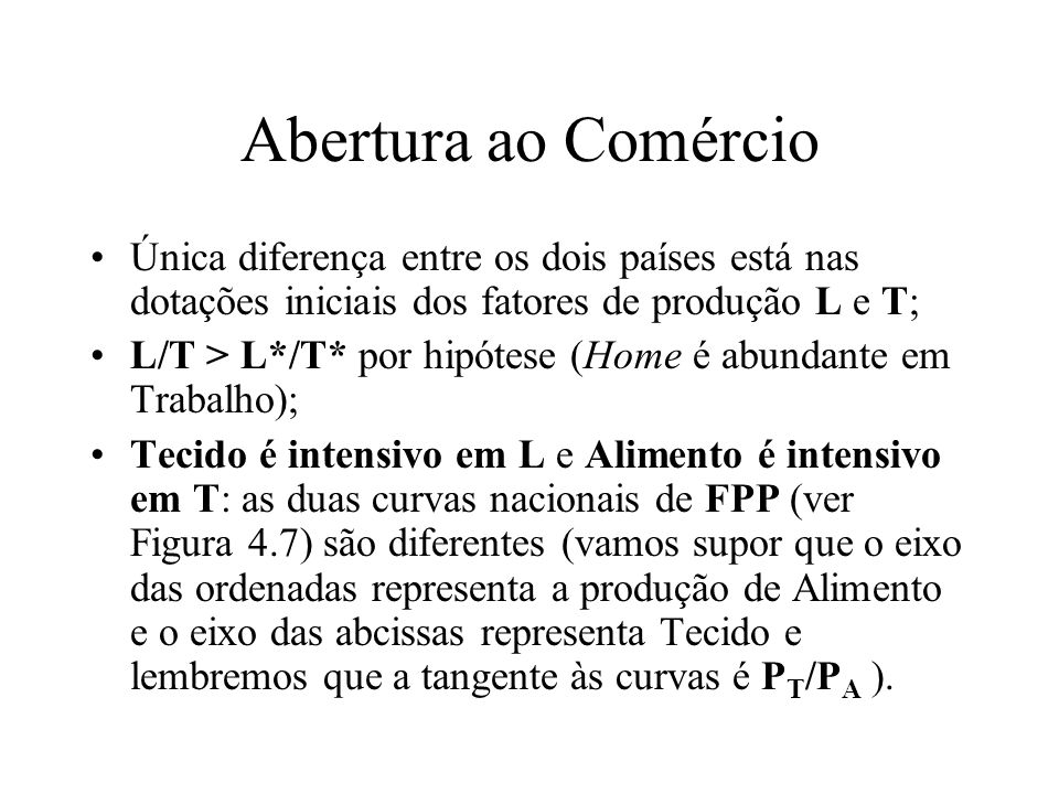 Abertura ao Comércio Única diferença entre os dois países está nas dotações iniciais dos fatores de produção L e T; L/T > L*/T* por hipótese (Home é a