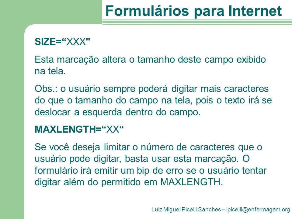 Luiz Miguel Picelli Sanches – lpicelli@enfermagem.org Formulários para Internet SIZE=XXX Esta marcação altera o tamanho deste campo exibido na tela.