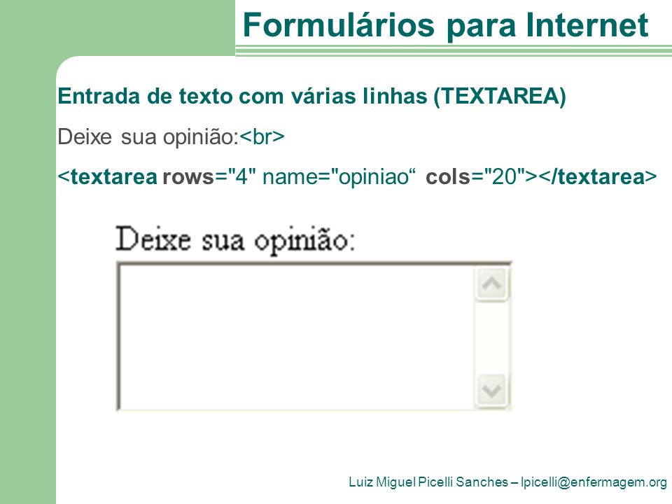 Luiz Miguel Picelli Sanches – lpicelli@enfermagem.org Formulários para Internet Entrada de texto com várias linhas (TEXTAREA) Deixe sua opinião: