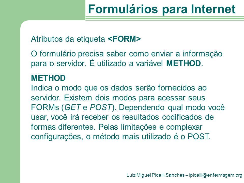 Luiz Miguel Picelli Sanches – lpicelli@enfermagem.org Formulários para Internet Atributos da etiqueta O formulário precisa saber como enviar a informação para o servidor.
