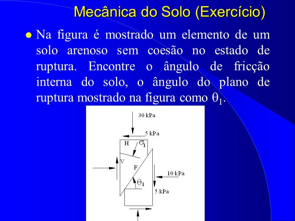 Mecânica do Solo (Exercício) l Na figura é mostrado um elemento de um solo arenoso sem coesão no estado de ruptura. Encontre o ângulo de fricção inter