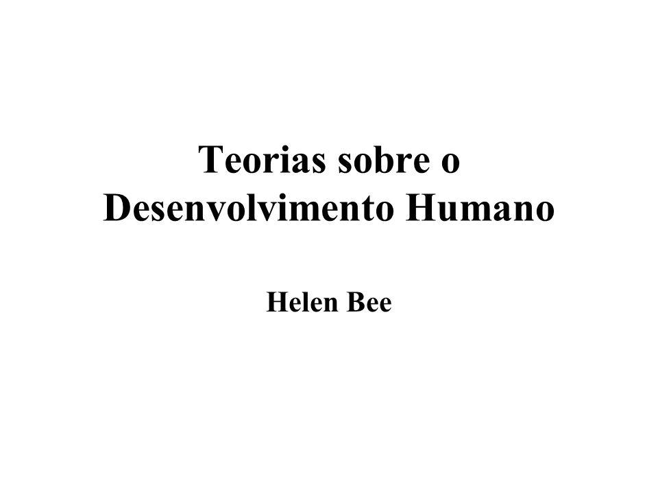 Teorias sobre o Desenvolvimento Humano Helen Bee fala em duas dimensões para compreender e relacionar as diversas teorias sobre o desenvolvimento.