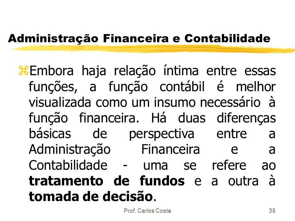 Prof. Carlos Costa35 Administração Financeira e Contabilidade zEmbora haja relação íntima entre essas funções, a função contábil é melhor visualizada