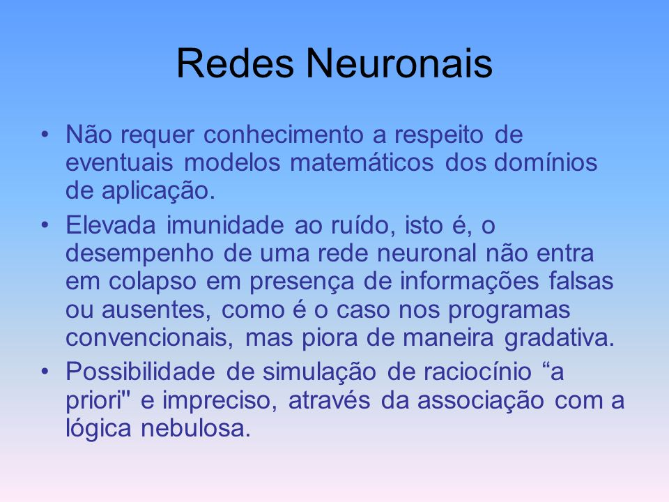 Redes Neuronais As características que tornam a metodologia de redes neuronais interessante do ponto de vista da solução de problemas são as seguintes