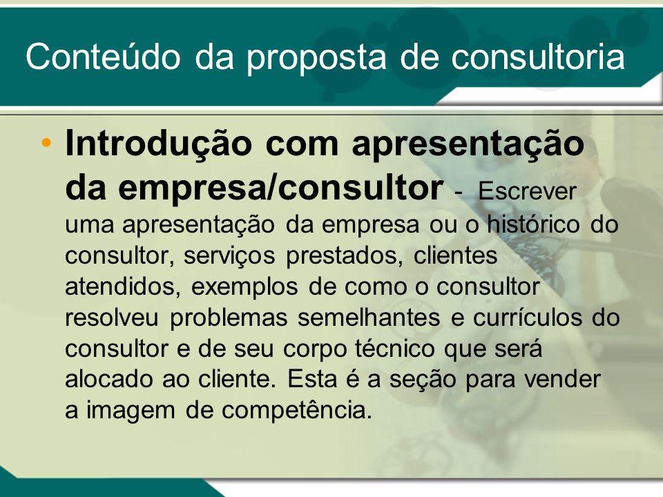 Conteúdo da proposta de consultoria Introdução com apresentação da empresa/consultor - Escrever uma apresentação da empresa ou o histórico do consulto